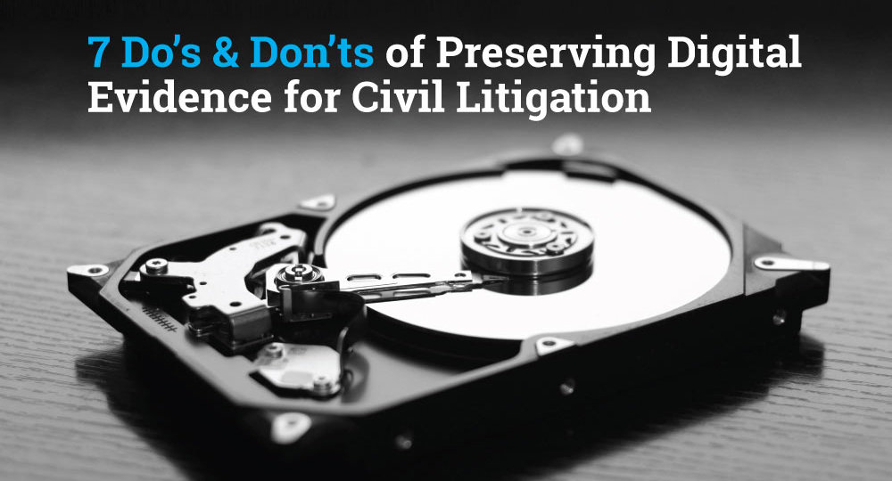 7 Do's and Don'ts of Preserving Digital Evidence for Civil Litigation