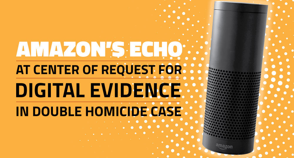 Amazon's Echo at Center of Request for Digital Evidence in Double Homicide Case