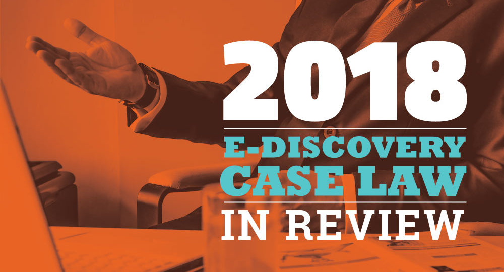 2018 E-Discovery Case Law in Review