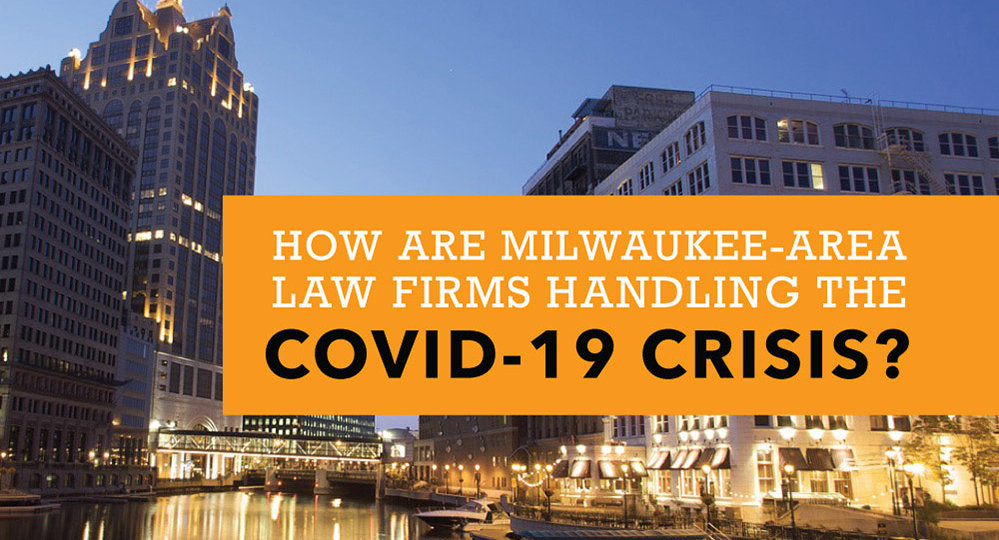 How Are Milwaukee-Area Law Firms Handling the COVID-19 CRISIS?