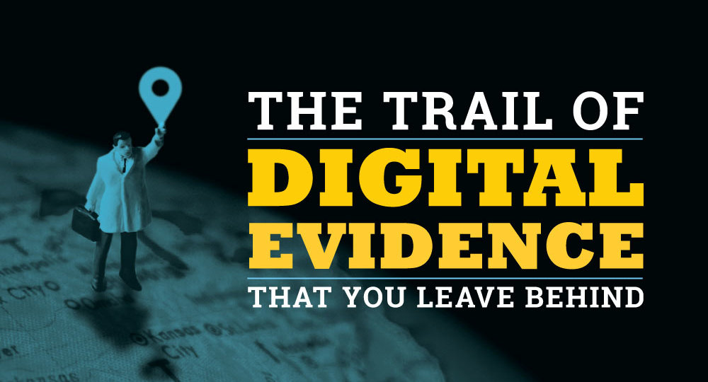 The Trail of Digital Evidence That You Leave Behind