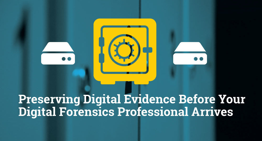 Preserving Digital Evidence Before Your Digital Forensics Professional Arrives
